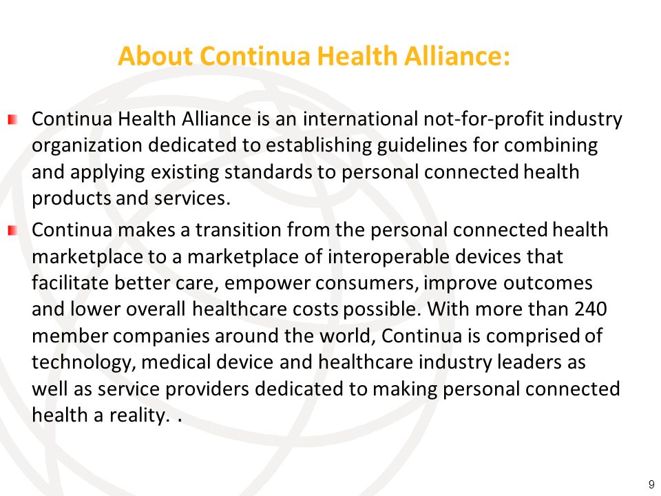 About Continua Health Alliance: Continua Health Alliance is an international not-for-profit industry organization dedicated to establishing guidelines