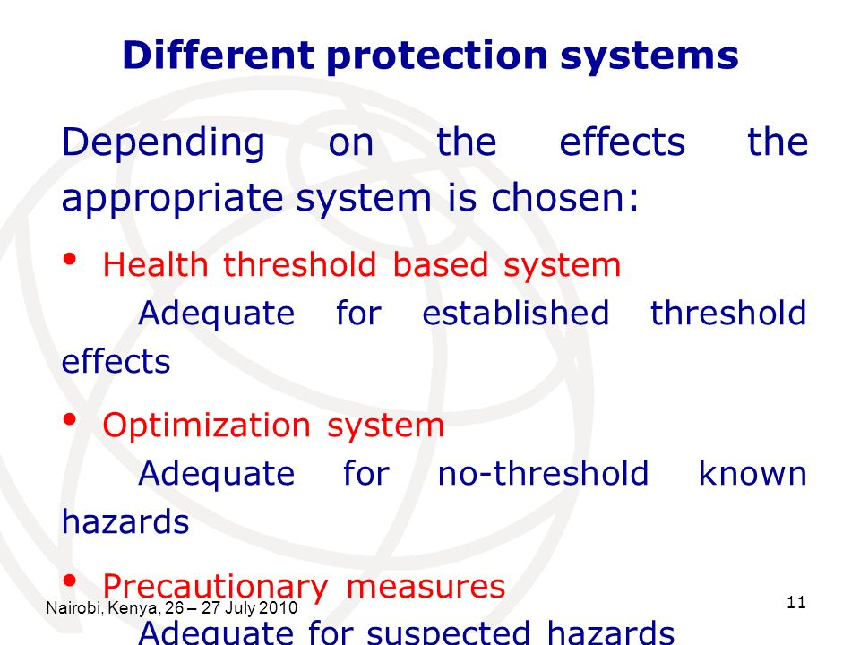 Nairobi, Kenya, 26 – 27 July 2010 11 Different protection systems Depending on the effects the appropriate system is chosen: Health threshold based sy