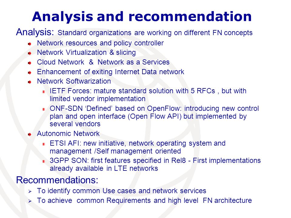 Analysis and recommendation Analysis: Standard organizations are working on different FN concepts Network resources and policy controller Network Virt