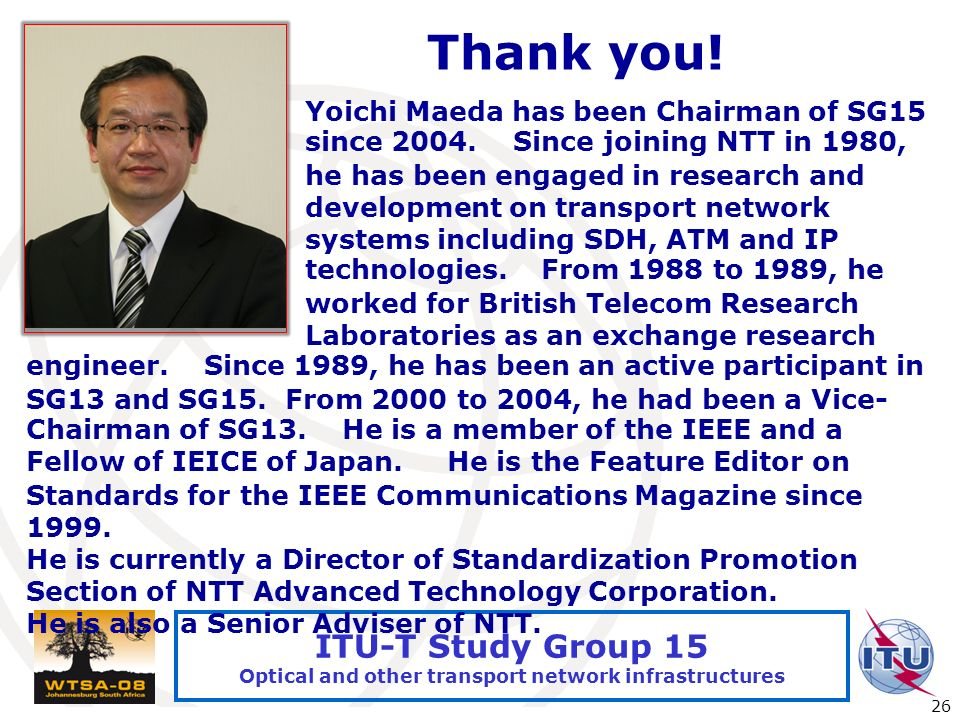 International Telecommunication Union 26 ITU-T Study Group 15 Optical and other transport network infrastructures Thank you.