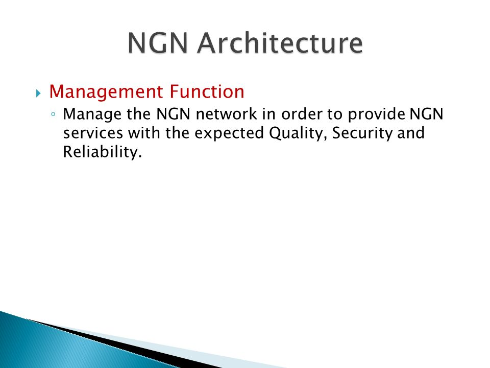 Management Function Manage the NGN network in order to provide NGN services with the expected Quality, Security and Reliability.