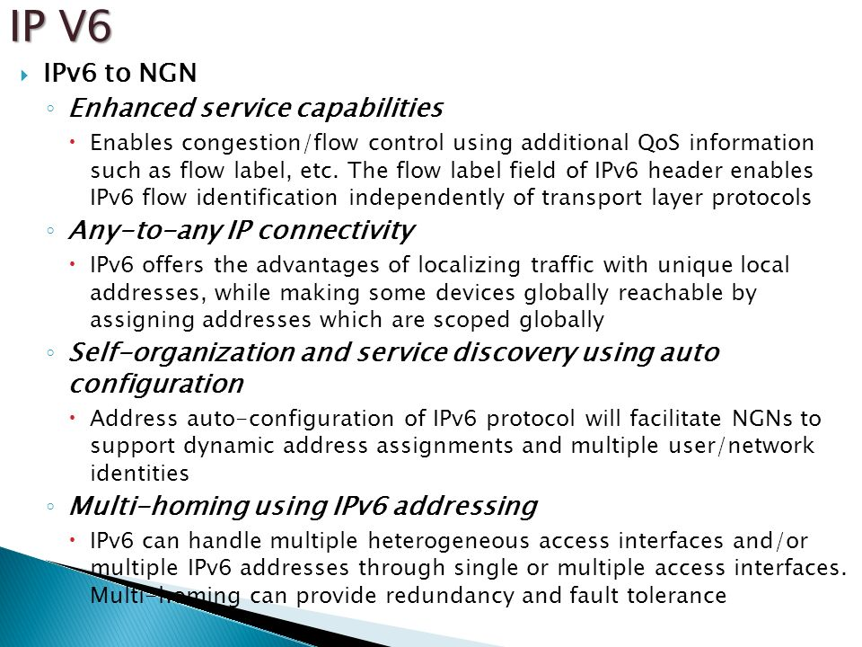 IPv6 to NGN Enhanced service capabilities Enables congestion/flow control using additional QoS information such as flow label, etc. The flow label fie