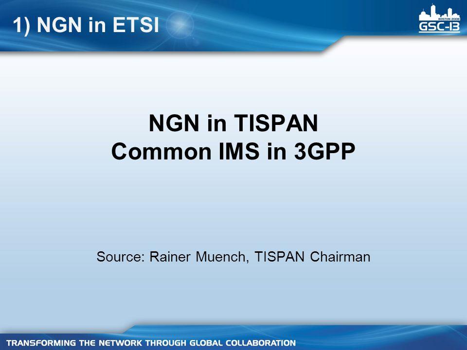 NGN in TISPAN Common IMS in 3GPP Source: Rainer Muench, TISPAN Chairman 1) NGN in ETSI