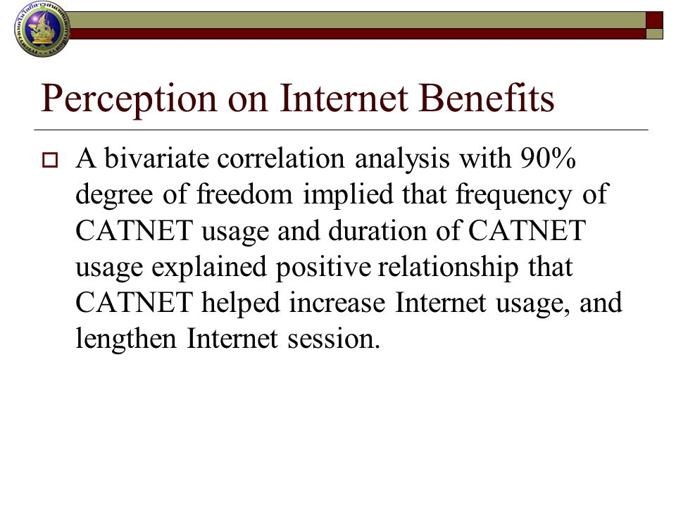 Perception on Internet Benefits A bivariate correlation analysis with 90% degree of freedom implied that frequency of CATNET usage and duration of CATNET usage explained positive relationship that CATNET helped increase Internet usage, and lengthen Internet session.