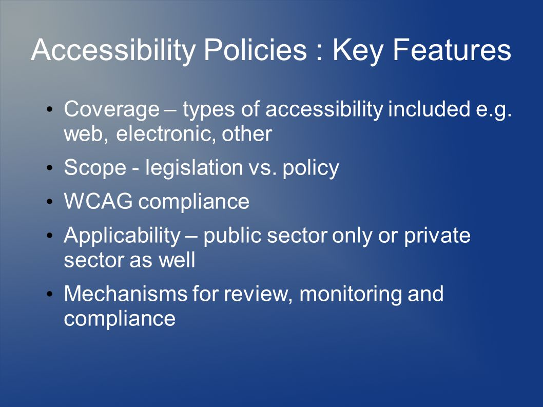 Accessibility Policies : Key Features Coverage – types of accessibility included e.g.