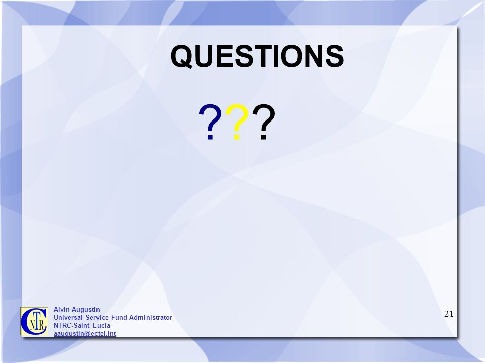 21 QUESTIONS ?????? Alvin Augustin Universal Service Fund Administrator NTRC-Saint Lucia aaugustin@ectel.int