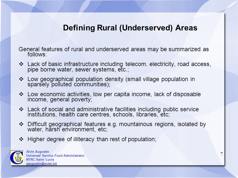 7 Defining Rural (Underserved) Areas General features of rural and underserved areas may be summarized as follows: Lack of basic infrastructure includ
