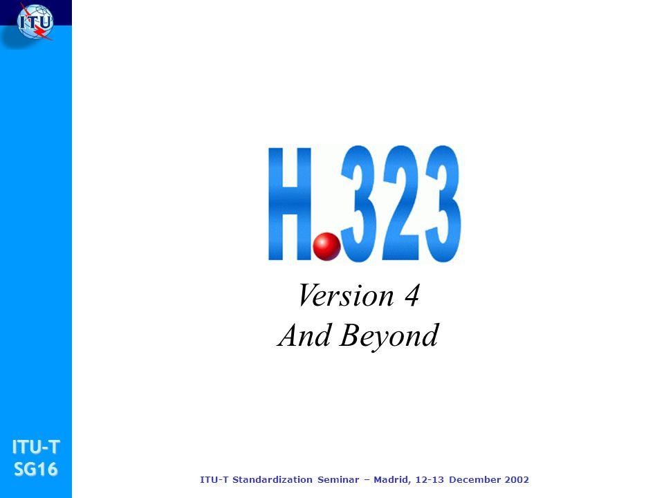 ITU-TSG16 ITU-T Standardization Seminar – Madrid, 12-13 December 2002 Version 4 And Beyond