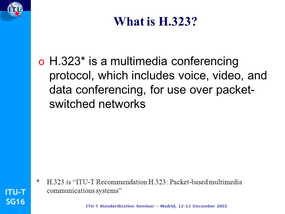 ITU-TSG16 ITU-T Standardization Seminar – Madrid, 12-13 December 2002 Security for Multimedia Conferencing T.120 and Security o T.120 has very weak information security available (unprotected passwords), common state of the art cryptographic mechanisms are not supported.