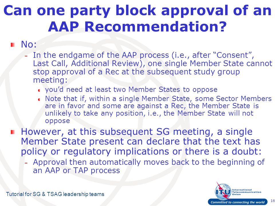 16 Tutorial for SG & TSAG leadership teams Can one party block approval of an AAP Recommendation.