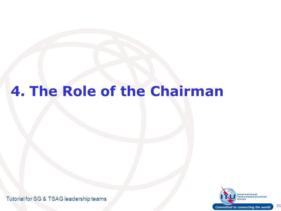 31 Tutorial for SG & TSAG leadership teams 4.The Role of the Chairman