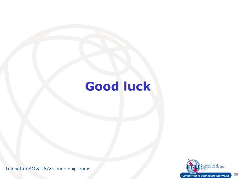 38 Tutorial for SG & TSAG leadership teams Good luck