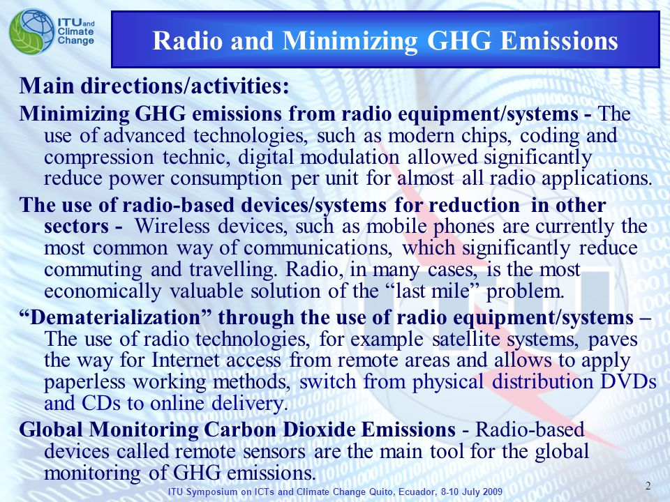 2 Radio and Minimizing GHG Emissions Main directions/activities: Minimizing GHG emissions from radio equipment/systems - The use of advanced technologies, such as modern chips, coding and compression technic, digital modulation allowed significantly reduce power consumption per unit for almost all radio applications.
