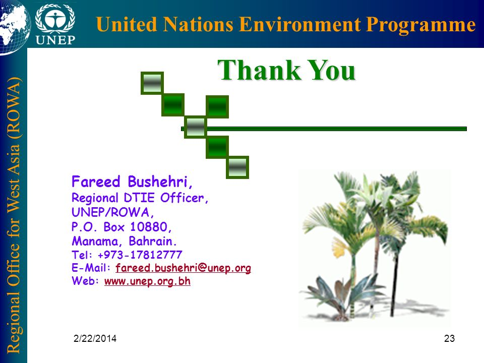 Regional Office for West Asia (ROWA) United Nations Environment Programme 2/22/201423 Thank You Fareed Bushehri, Regional DTIE Officer, UNEP/ROWA, P.O.