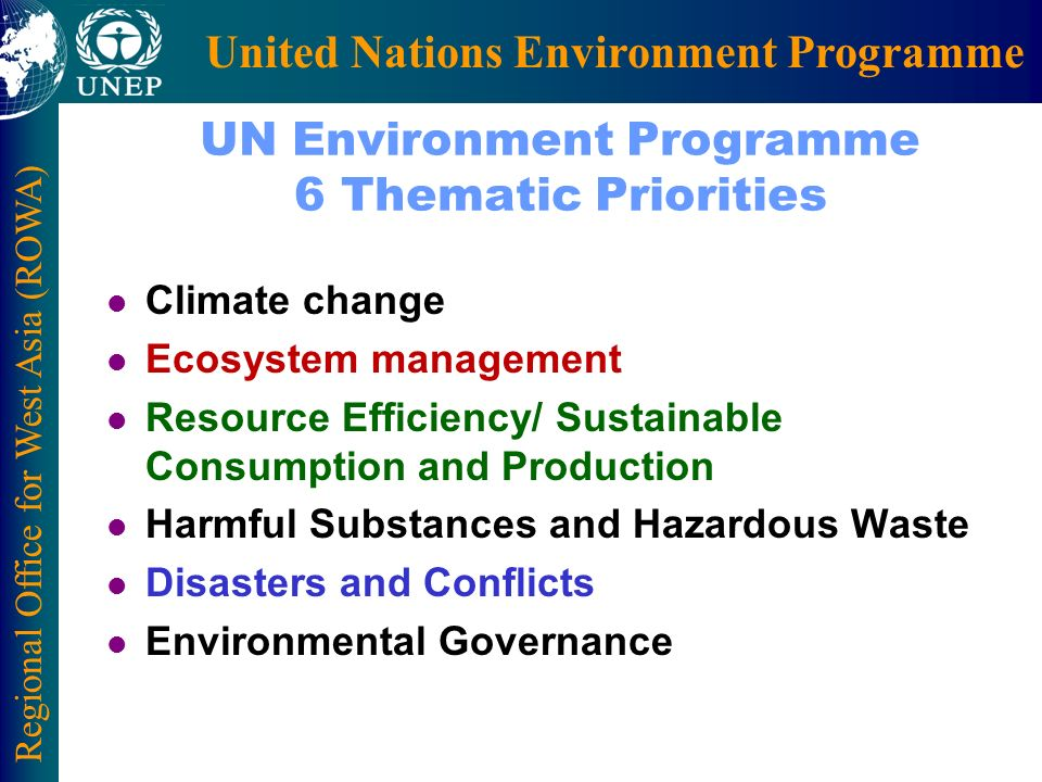Regional Office for West Asia (ROWA) United Nations Environment Programme UN Environment Programme 6 Thematic Priorities l Climate change l Ecosystem