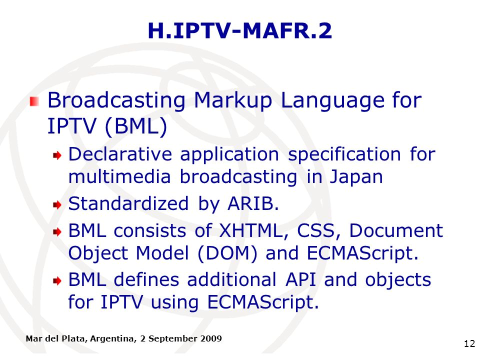 International Telecommunication Union H.IPTV-MAFR.2 Broadcasting Markup Language for IPTV (BML) Declarative application specification for multimedia b
