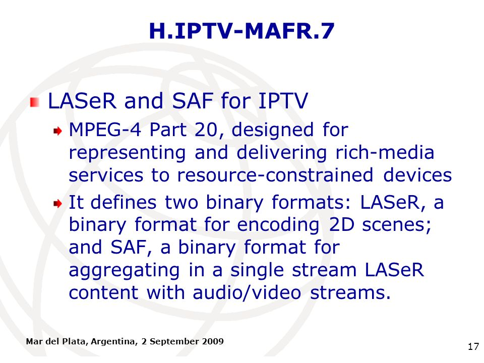 International Telecommunication Union H.IPTV-MAFR.7 LASeR and SAF for IPTV MPEG-4 Part 20, designed for representing and delivering rich-media service