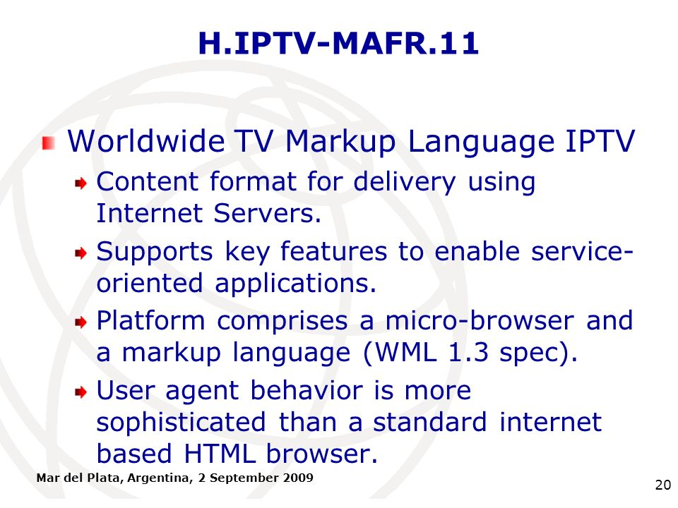 International Telecommunication Union H.IPTV-MAFR.11 Worldwide TV Markup Language IPTV Content format for delivery using Internet Servers. Supports ke