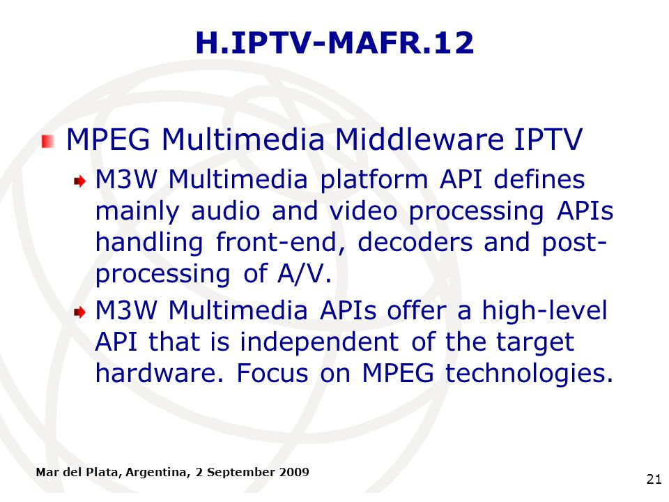 International Telecommunication Union H.IPTV-MAFR.12 MPEG Multimedia Middleware IPTV M3W Multimedia platform API defines mainly audio and video proces