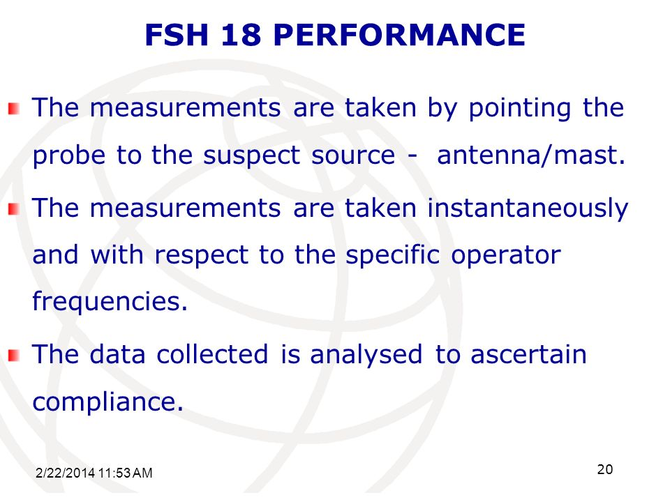 FSH 18 PERFORMANCE The measurements are taken by pointing the probe to the suspect source - antenna/mast.