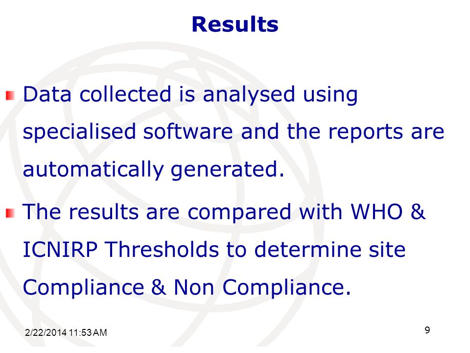 Results Data collected is analysed using specialised software and the reports are automatically generated.