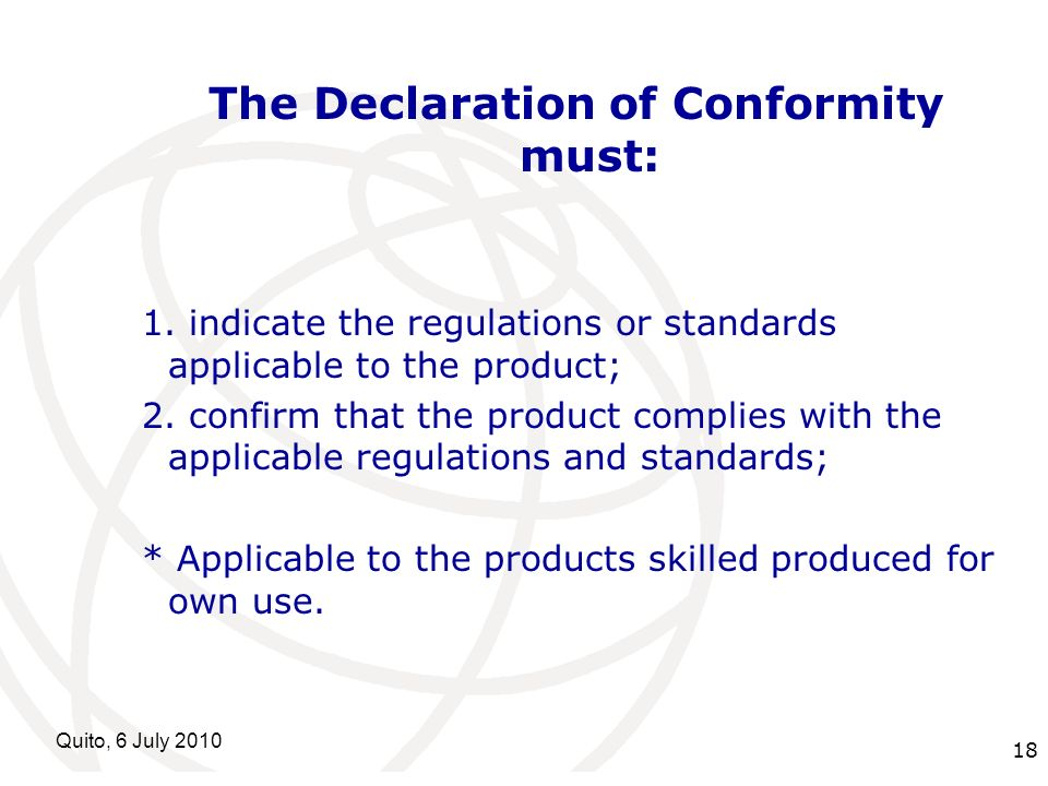International Telecommunication Union Quito, 6 July 2010 18 The Declaration of Conformity must: 1. indicate the regulations or standards applicable to