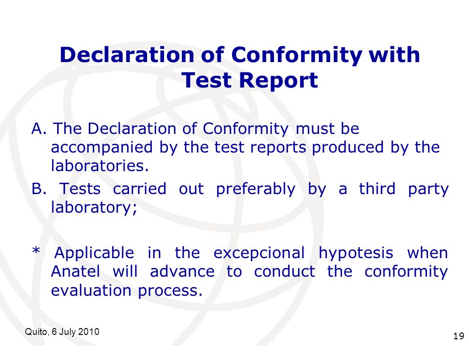 International Telecommunication Union Quito, 6 July 2010 19 Declaration of Conformity with Test Report A. The Declaration of Conformity must be accomp