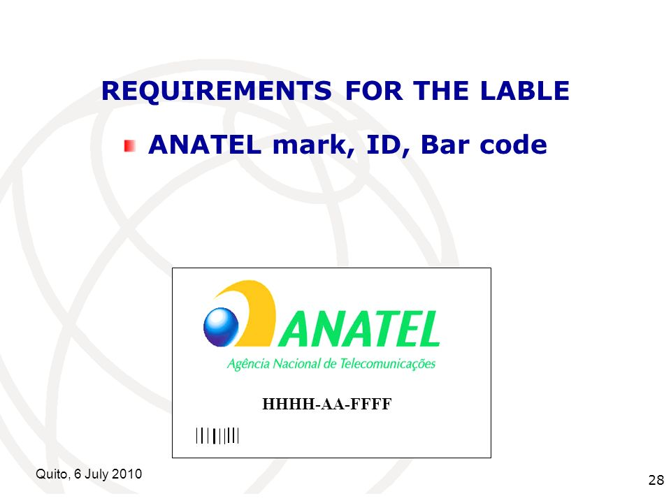 International Telecommunication Union Quito, 6 July REQUIREMENTS FOR THE LABLE ANATEL mark, ID, Bar code HHHH-AA-FFFF