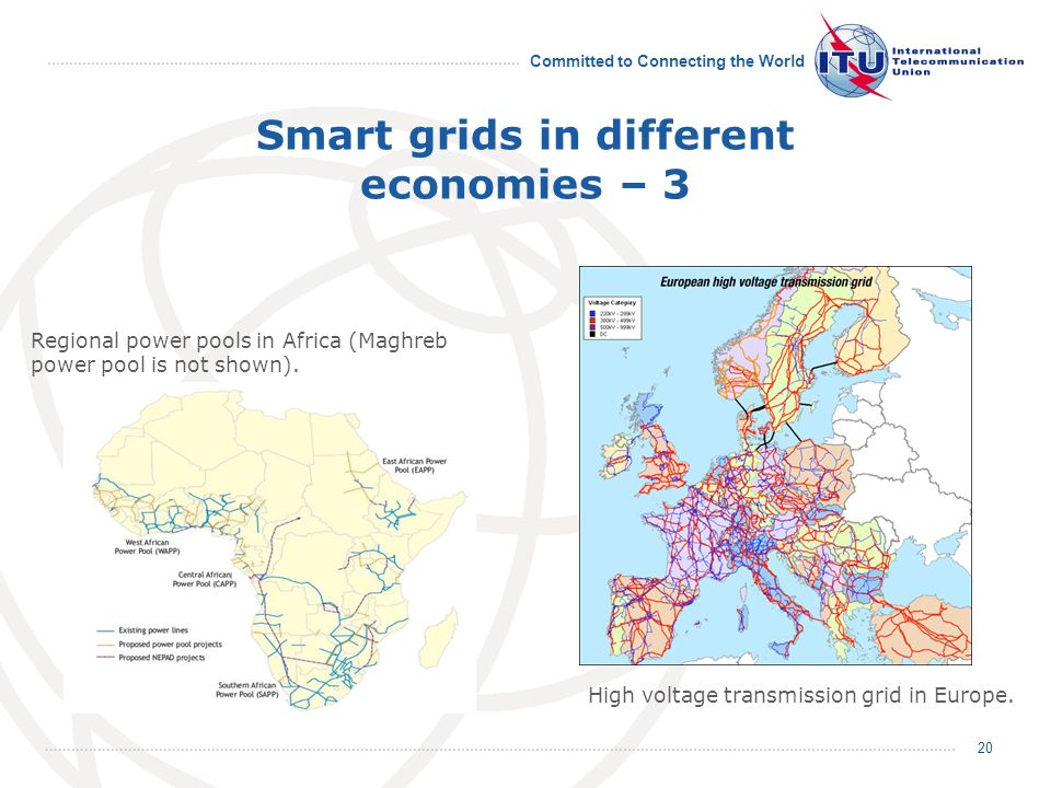 Committed to Connecting the World Smart grids in different economies – 3 Regional power pools in Africa (Maghreb power pool is not shown).
