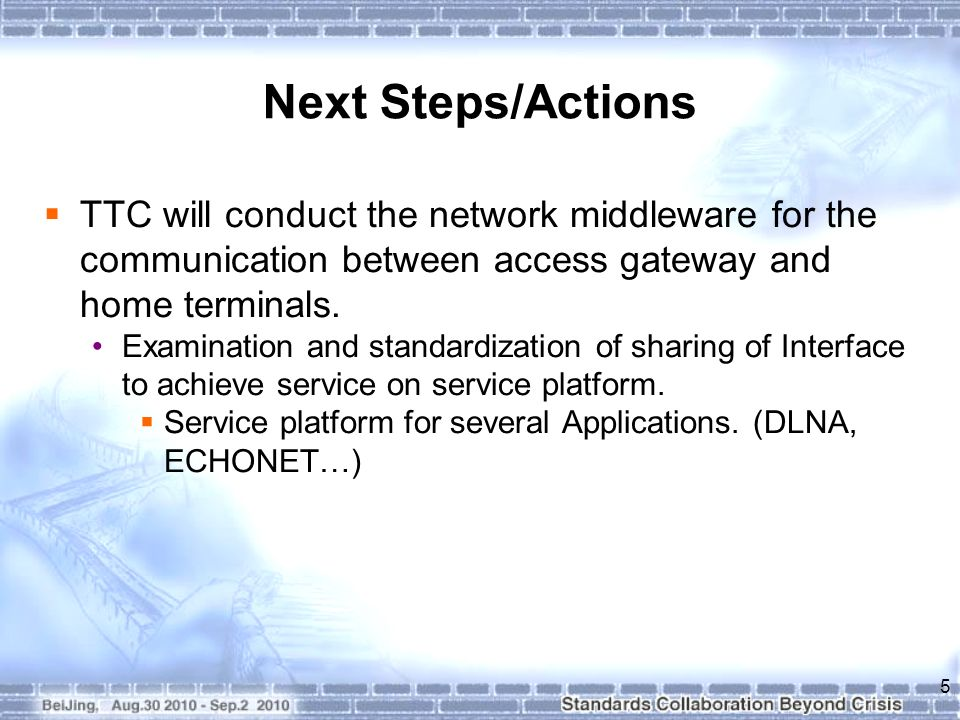 Next Steps/Actions TTC will conduct the network middleware for the communication between access gateway and home terminals.