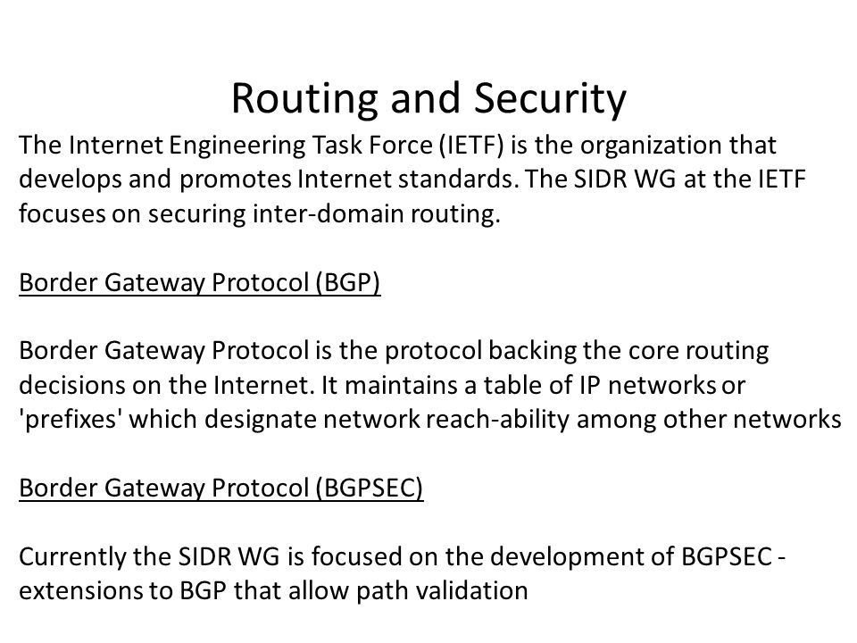 Routing and Security The Internet Engineering Task Force (IETF) is the organization that develops and promotes Internet standards.