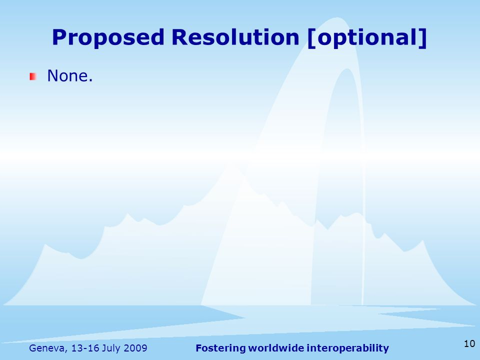 Fostering worldwide interoperability 10 Geneva, 13-16 July 2009 None. Proposed Resolution [optional]