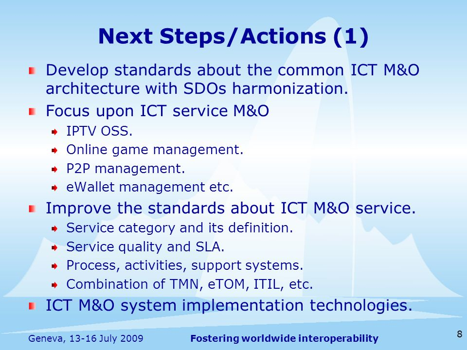 Fostering worldwide interoperability 8 Geneva, 13-16 July 2009 Develop standards about the common ICT M&O architecture with SDOs harmonization.