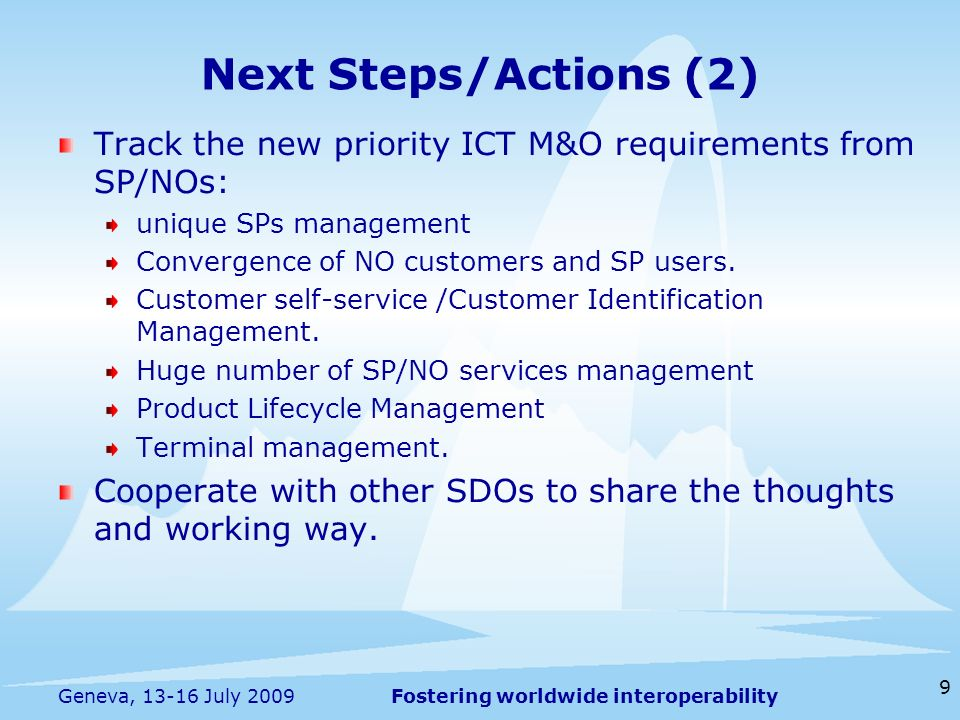 Fostering worldwide interoperability 9 Geneva, 13-16 July 2009 Track the new priority ICT M&O requirements from SP/NOs: unique SPs management Converge