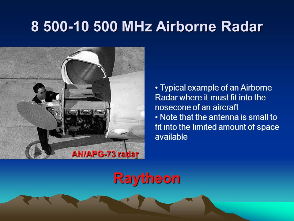 8 500-10 500 MHz Airborne Radar AN/APG-73 radar Raytheon Typical example of an Airborne Radar where it must fit into the nosecone of an aircraft Note