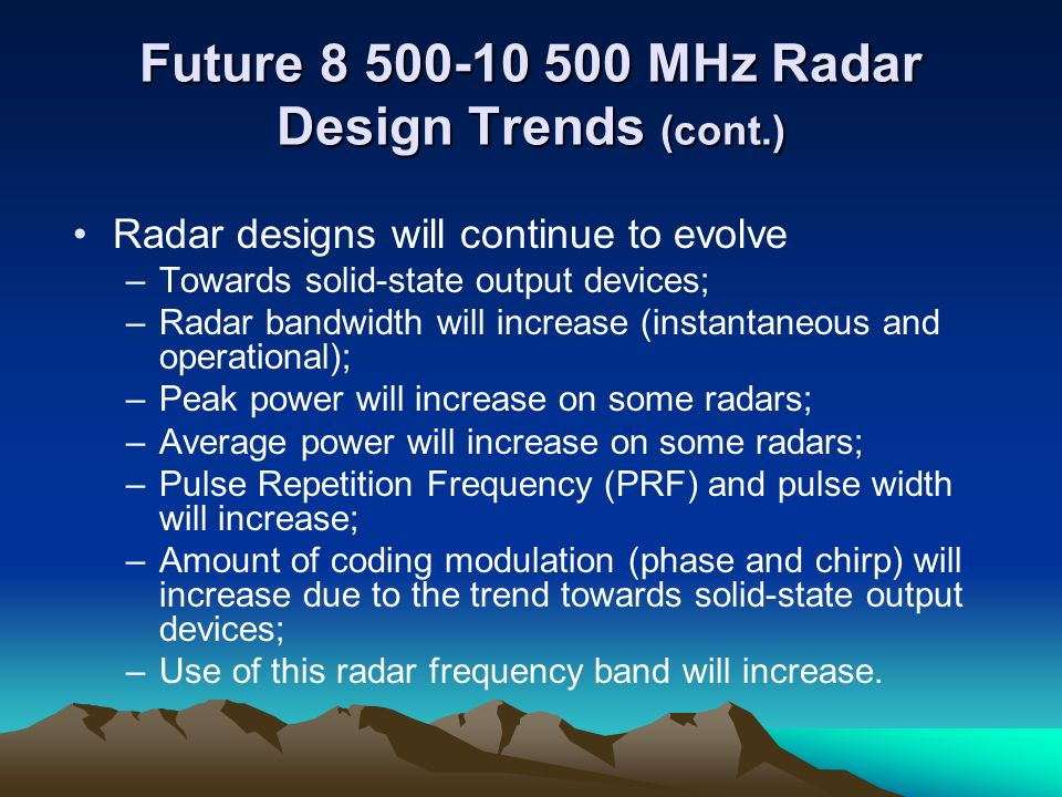 Future 8 500-10 500 MHz Radar Design Trends (cont.) Radar designs will continue to evolve –Towards solid-state output devices; –Radar bandwidth will i