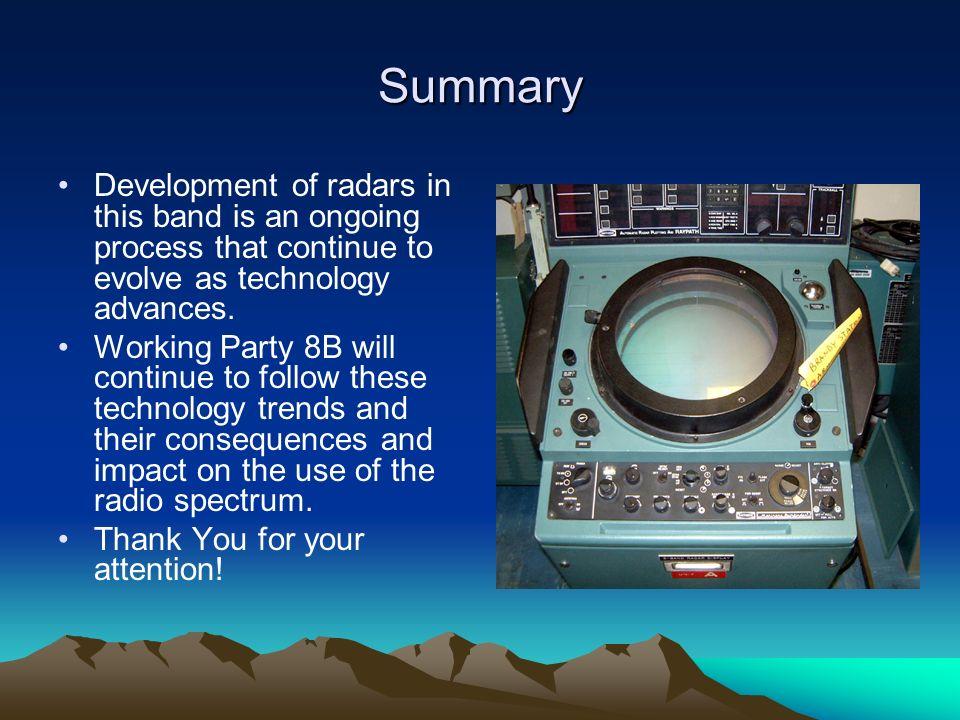 Summary Development of radars in this band is an ongoing process that continue to evolve as technology advances. Working Party 8B will continue to fol