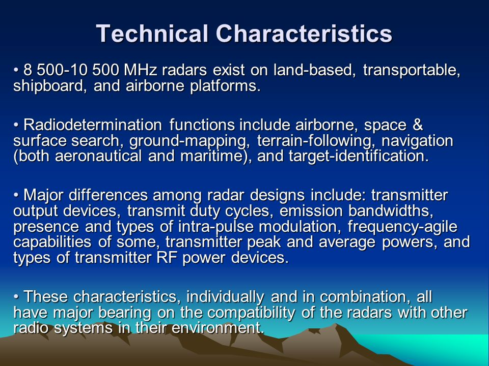 Technical Characteristics 8 500-10 500 MHz radars exist on land-based, transportable, shipboard, and airborne platforms. 8 500-10 500 MHz radars exist