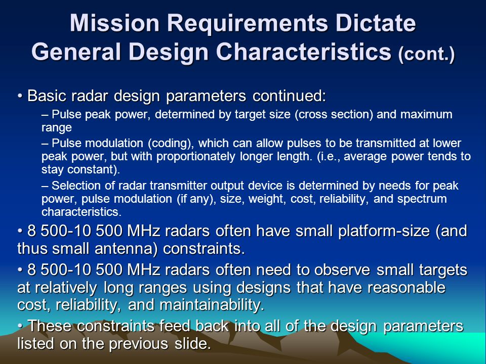 Mission Requirements Dictate General Design Characteristics (cont.) Basic radar design parameters continued: Basic radar design parameters continued: