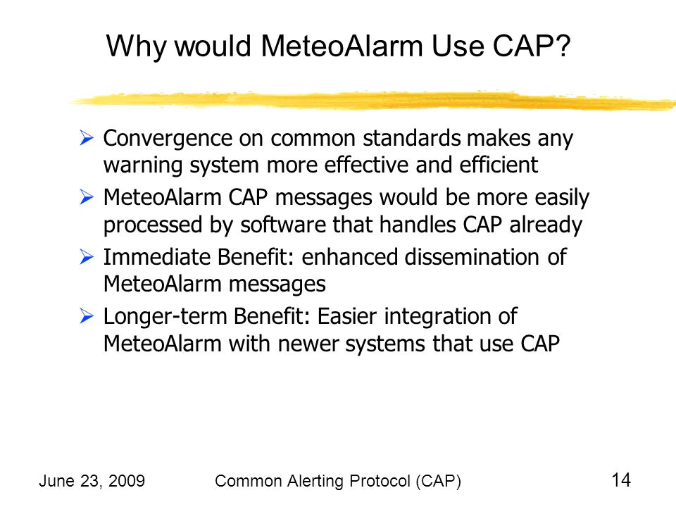 June 23, 2009Common Alerting Protocol (CAP) 14 Why would MeteoAlarm Use CAP.