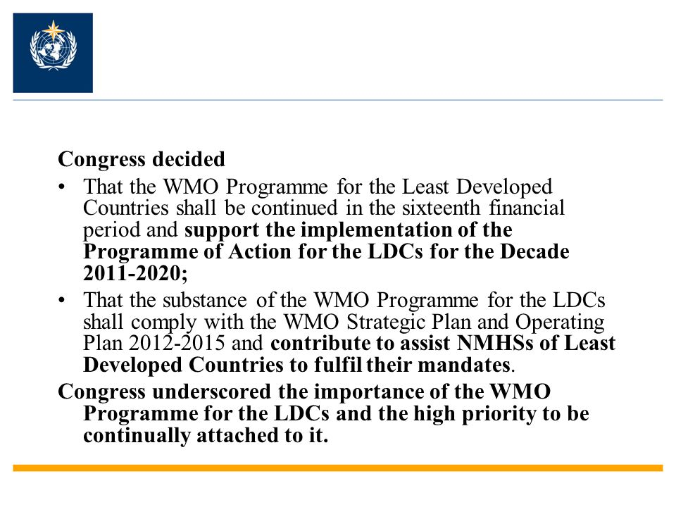 Congress decided That the WMO Programme for the Least Developed Countries shall be continued in the sixteenth financial period and support the impleme