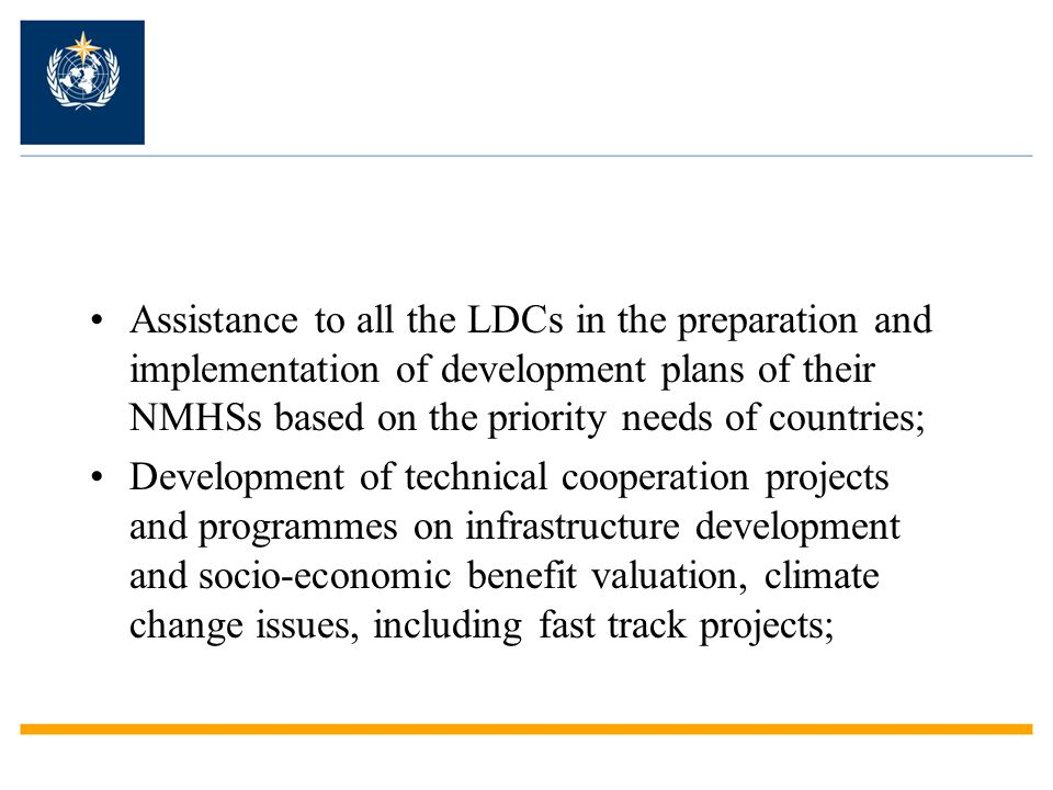 Assistance to all the LDCs in the preparation and implementation of development plans of their NMHSs based on the priority needs of countries; Develop