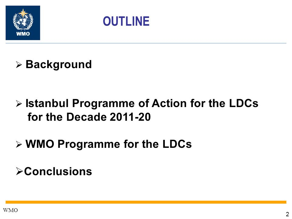 2 OUTLINE Background Istanbul Programme of Action for the LDCs for the Decade 2011-20 WMO Programme for the LDCs Conclusions