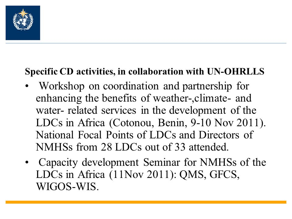 Specific CD activities, in collaboration with UN-OHRLLS Workshop on coordination and partnership for enhancing the benefits of weather-,climate- and w