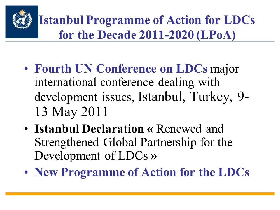 Istanbul Programme of Action for LDCs for the Decade 2011-2020 (LPoA) Fourth UN Conference on LDCs major international conference dealing with develop