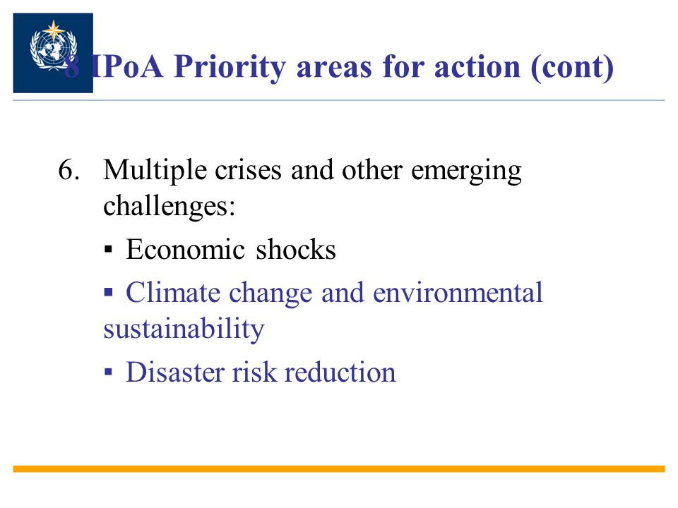 8 IPoA Priority areas for action (cont) 6.Multiple crises and other emerging challenges: Economic shocks Climate change and environmental sustainabili