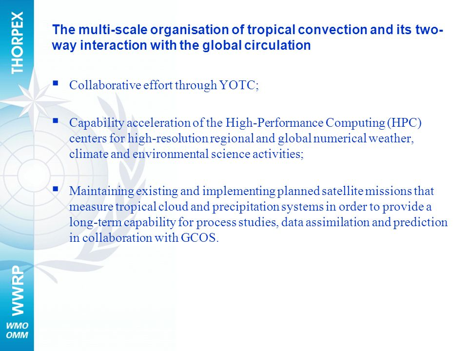 WWRP The multi-scale organisation of tropical convection and its two- way interaction with the global circulation Collaborative effort through YOTC; C