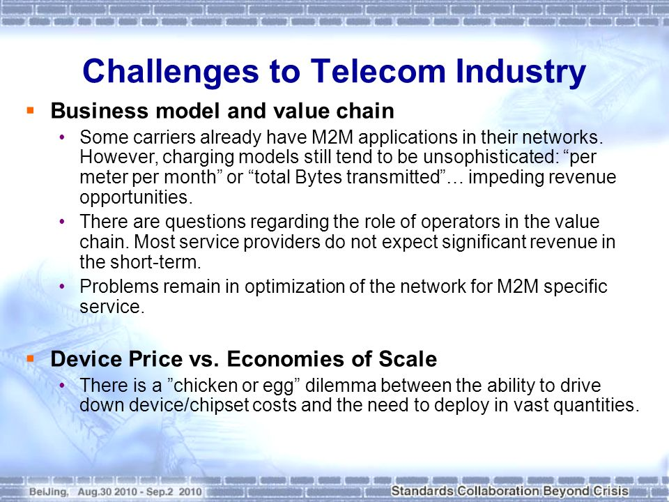 Challenges to Telecom Industry Business model and value chain Some carriers already have M2M applications in their networks. However, charging models