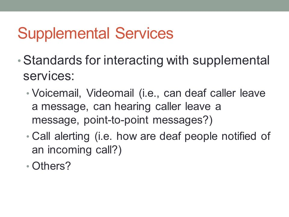 Supplemental Services Standards for interacting with supplemental services: Voicemail, Videomail (i.e., can deaf caller leave a message, can hearing c