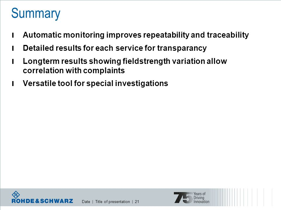 Date | Title of presentation | 21 l Automatic monitoring improves repeatability and traceability l Detailed results for each service for transparancy